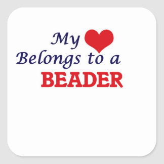 My heart belongs to a Beader Square Sticker