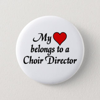 My heart belongs to a Choir Director 2 Inch Round Button