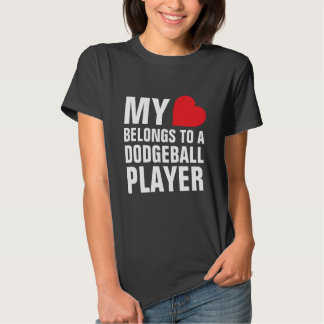 My heart belongs to a Dodgeball Player Tees