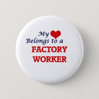 My heart belongs to a Factory Worker 2 Inch Round Button