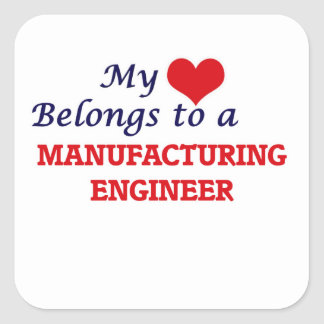 My heart belongs to a Manufacturing Engineer Square Sticker