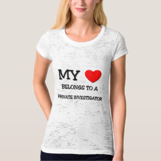 My Heart Belongs To A PRIVATE INVESTIGATOR T-Shirt
