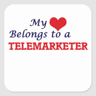 My heart belongs to a Telemarketer Square Sticker