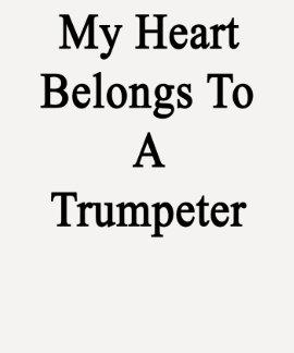 My Heart Belongs To A Trumpeter Tee Shirt