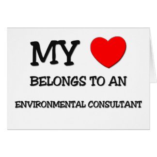 My Heart Belongs To An ENVIRONMENTAL CONSULTANT Card
