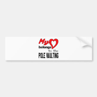 My heart belongs to the Pole Vaulting. Bumper Sticker