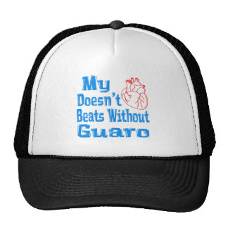 My heart doesn't beats without Guaro. Trucker Hats