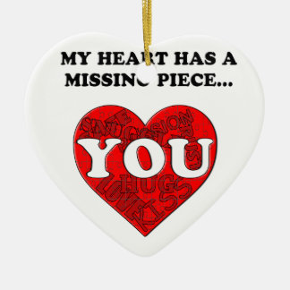 MY HEART HAS A MISSING PIECE CERAMIC HEART ORNAMENT