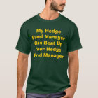 My Hedge Fund Manager Can Beat Up Your Hedge Fu... T-Shirt