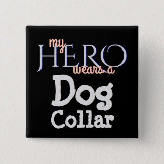 My Hero Wears a Dog K9 Collar 2 Inch Square Button