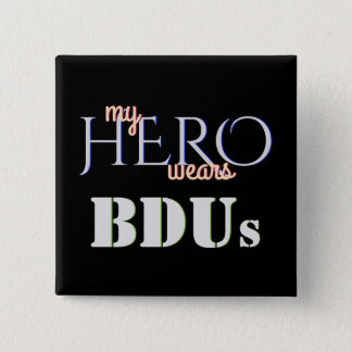 My Hero Wears BDUs 2 Inch Square Button