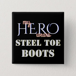 My Hero Wears Steel Toe Safety 2 Inch Square Button