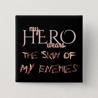 My Hero Wears The Skin of my Enemies 2 Inch Square Button