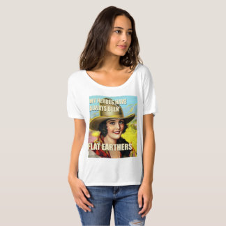 My Heroes have always been Flat Earthers T T-Shirt