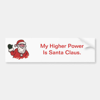 My Higher Power Is Santa Claus Bumper Sticker