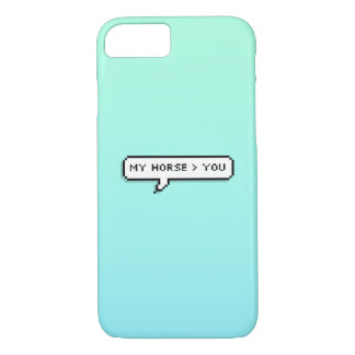 """My Horse > You"" iPhone 7 Case"