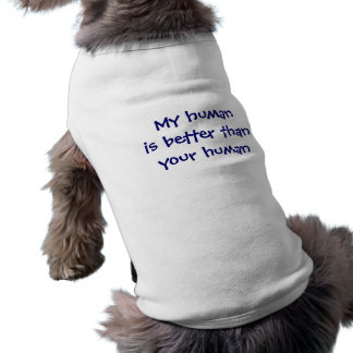 My human is better doggie tshirt