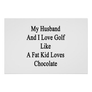 My Husband And I Love Golf Like A Fat Kid Loves Ch Poster