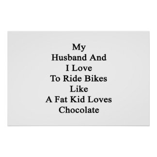 My Husband And I Love To Ride Bikes Like A Fat Kid Poster