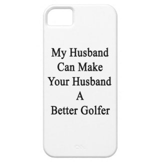 My Husband Can Make Your Husband A Better Golfer iPhone 5 Cover