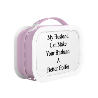 My Husband Can Make Your Husband A Better Golfer Lunchbox