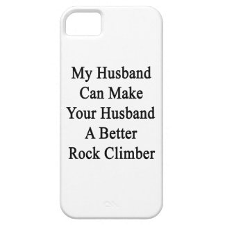 My Husband Can Make Your Husband A Better Rock Cli Case For The iPhone 5