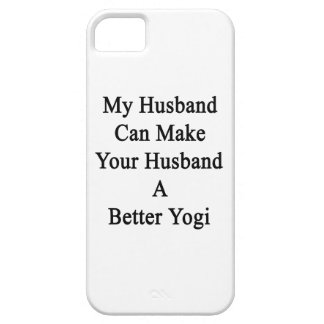My Husband Can Make Your Husband A Better Yogi Case For The iPhone 5