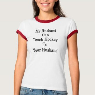 My Husband Can Teach Hockey To Your Husband T-Shirt