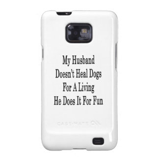 My Husband Doesn't Heal Dogs For A Living He Does Samsung Galaxy SII Cases