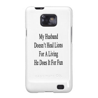 My Husband Doesn't Heal Lions For A Living He Does Galaxy SII Case