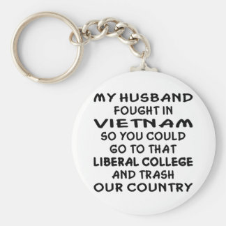 My Husband Fought In Vietnam So You Could Go To Basic Round Button Keychain