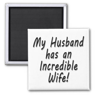 My Husband has an Incredible Wife Square Magnet