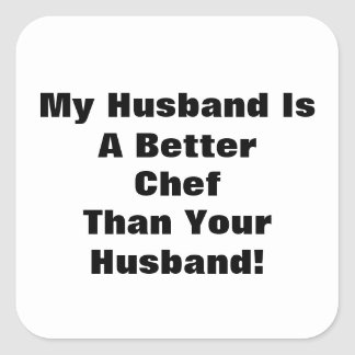My Husband Is A Better Chef Than Your Husband! Square Sticker