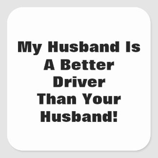 My Husband Is A Better Driver Than Your Husband! Square Sticker