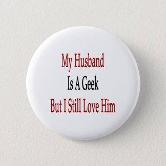 My Husband Is A Geek But I Still Love Him 2 Inch Round Button