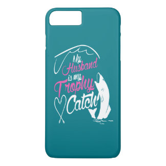 My husband is my trophy catch iPhone 7 plus case