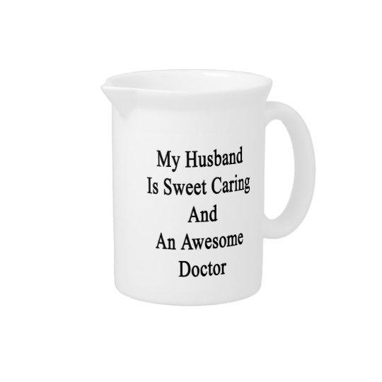 My Husband Is Sweet Caring And An Awesome Doctor. Beverage Pitchers