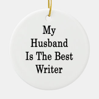 My Husband Is The Best Writer Ceramic Ornament