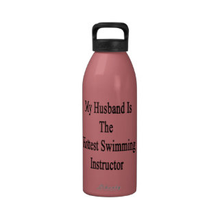 My Husband Is The Hottest Swimming Instructor Drinking Bottle