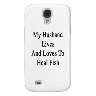My Husband Lives And Loves To Heal Fish Samsung Galaxy S4 Cover