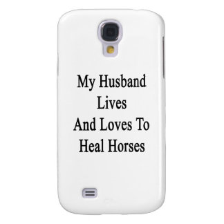 My Husband Lives And Loves To Heal Horses Samsung Galaxy S4 Covers