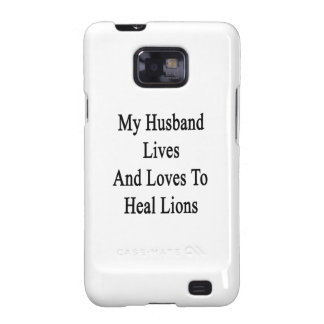 My Husband Lives And Loves To Heal Lions. Samsung Galaxy S2 Case