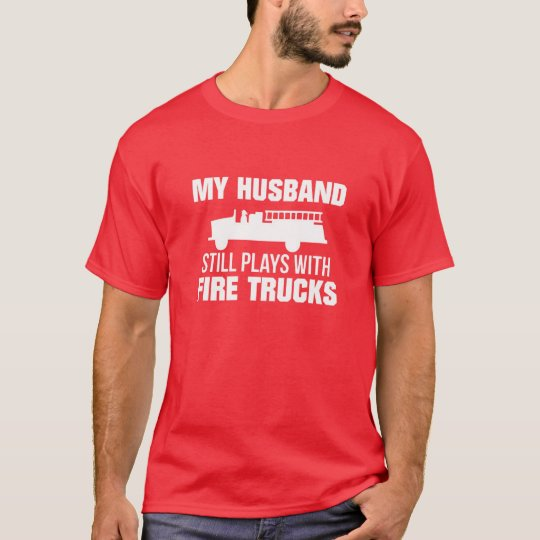 My Husband Plays With Fire Trucks T-Shirt