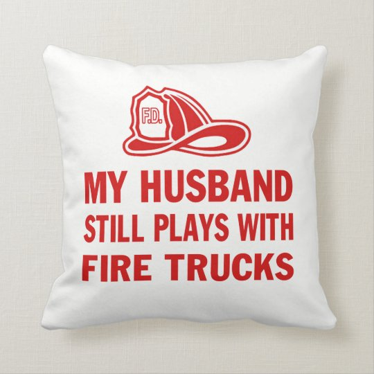 My Husband Still Plays with Fire Trucks Throw Pillow