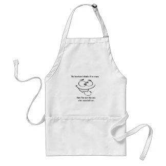 My husband thinks im crazy t-shirts and gifts standard apron