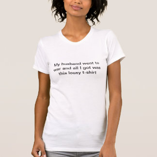 my husband went to war and all I got T Shirts