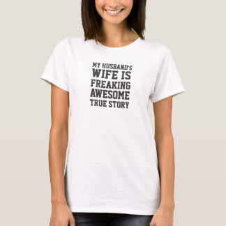 My husband's wife is freaking awesome, true story T-Shirt