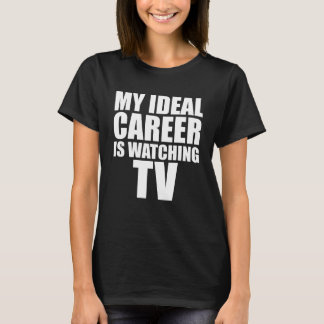 My Ideal Career is Watching TV Funny T-shirt