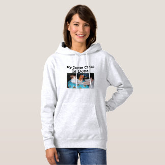 My Inner Child Is Done Hoodie