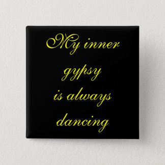 My inner gypsyis always dancing 2 inch square button